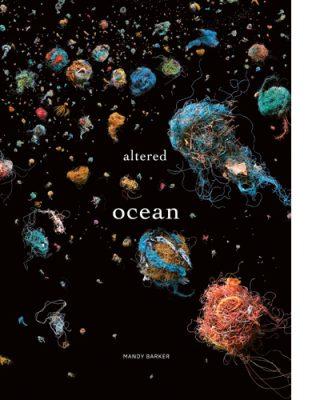 Altered Ocean by Mandy Barker